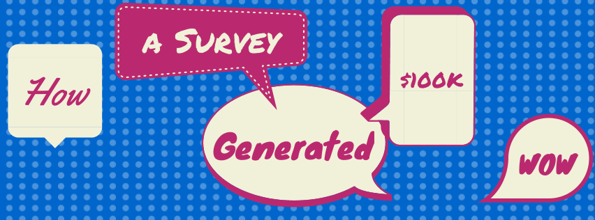 How a Survey Generated over $100,000 in Agency Business