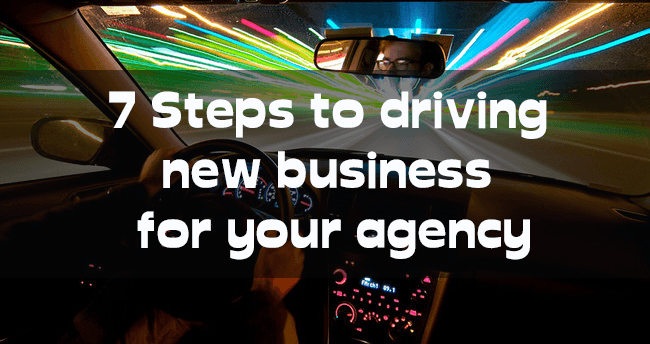 7 Steps for Driving new business for your agency