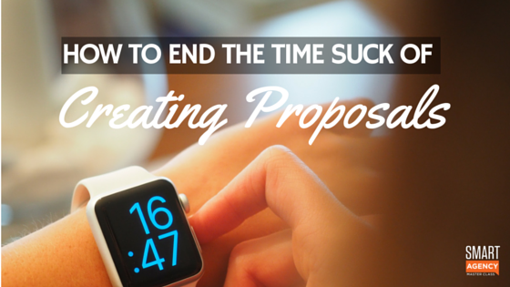 Creating Proposals: How to End Time Suck & Create a Winning Proposal