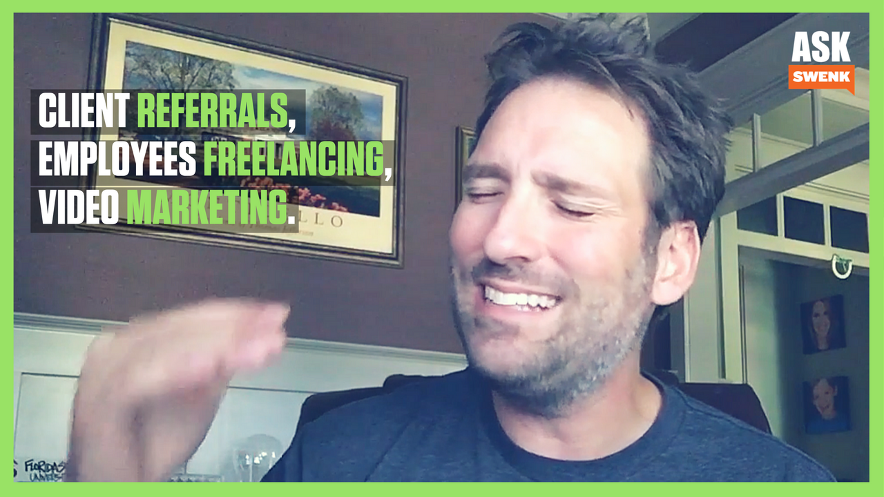 Getting Referrals, Employees Freelancing & Video Marketing #AskSwenk