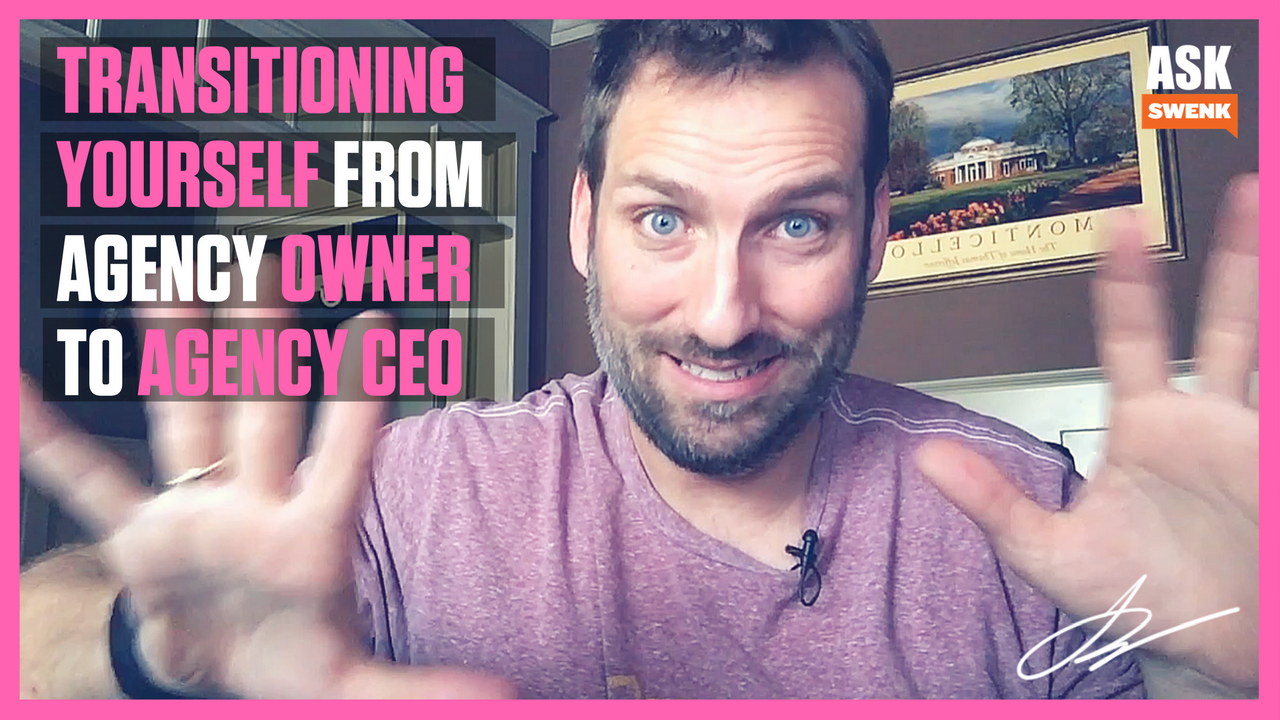 Transitioning Yourself from Agency Owner to Agency CEO