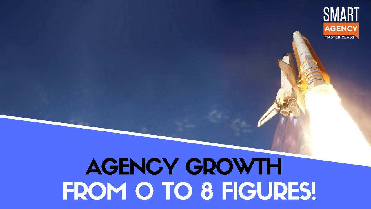 8 Figures in 8 Years: How to Achieve Agency Growth from 0- to 8-Figures