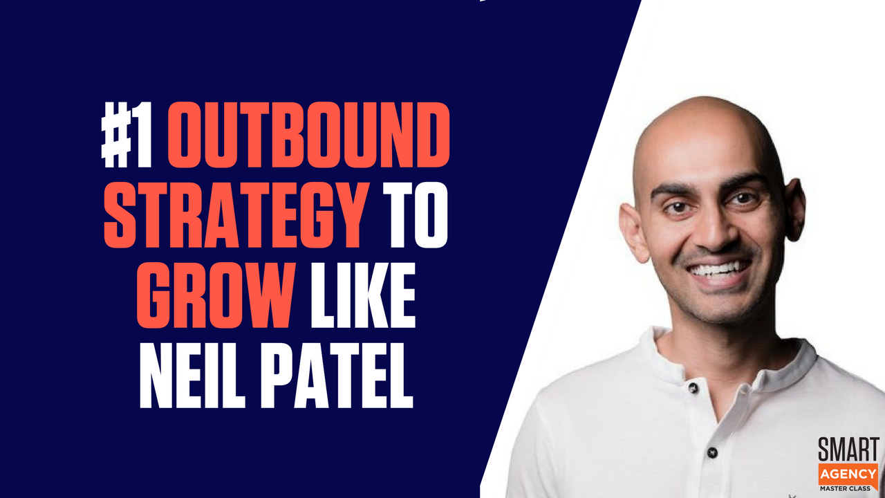 Outbound Strategy - #1 Way To Grow Your Digital Agency Like Neil Patel
