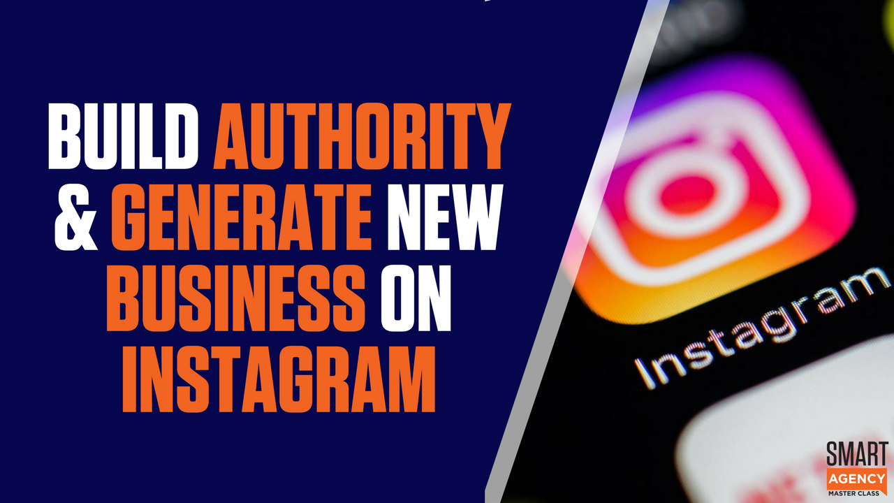 How to Build Authority & Generate New Agency Business On Instagram