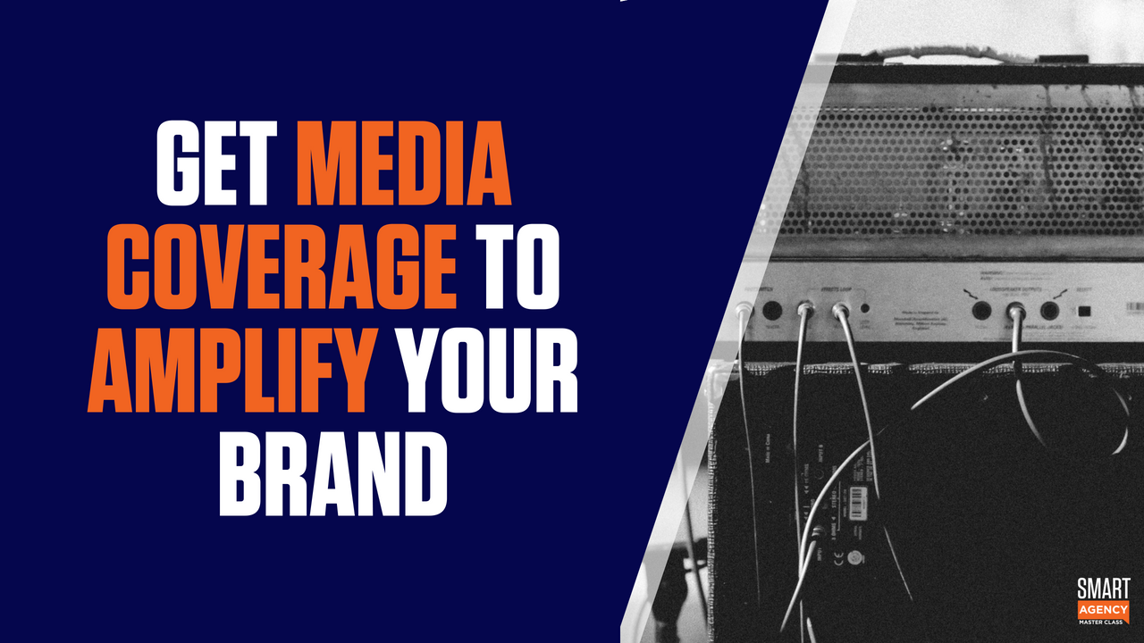 Media Coverage: How To Get it And Amplify Your Agency Brand