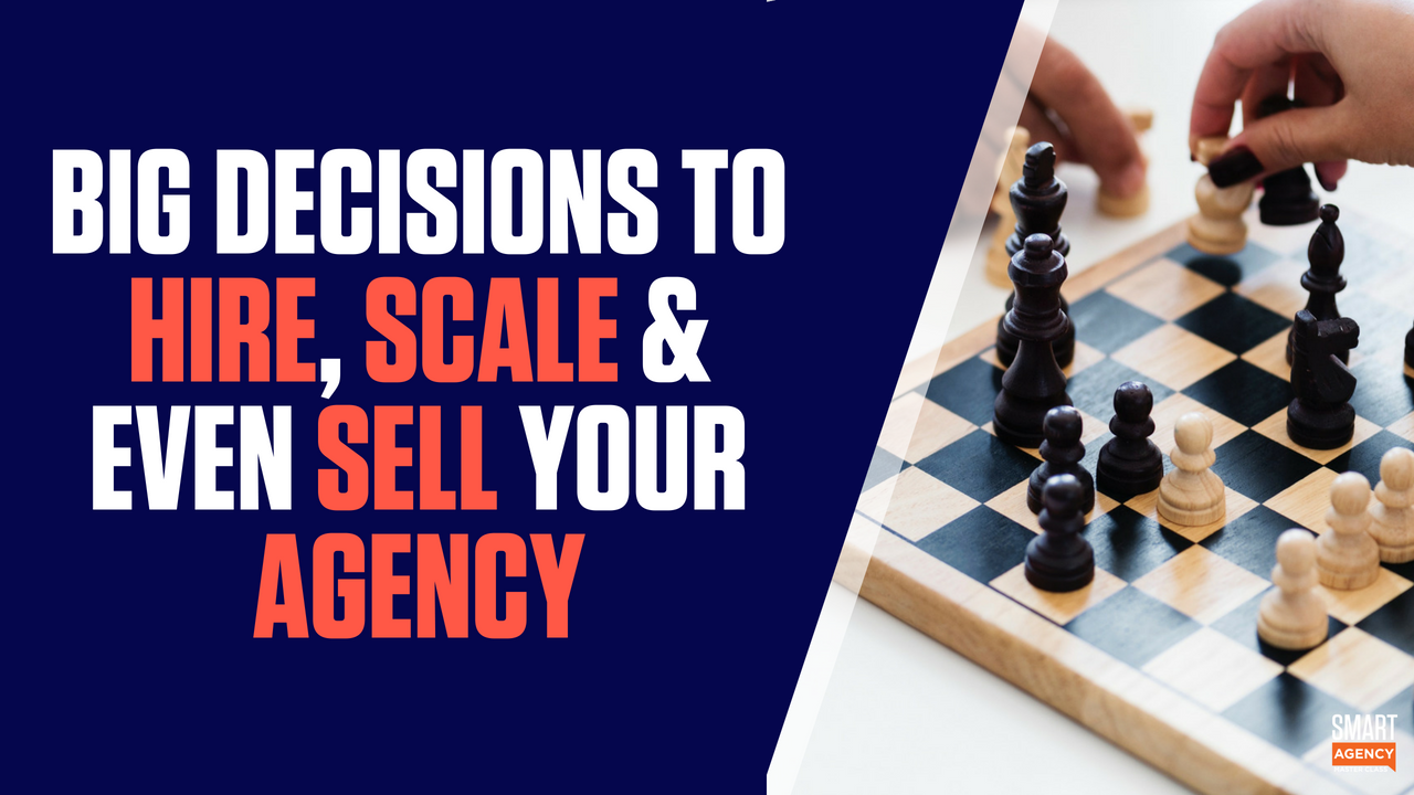 Decisions to Make When Hiring, Scaling & Even Selling Your Agency