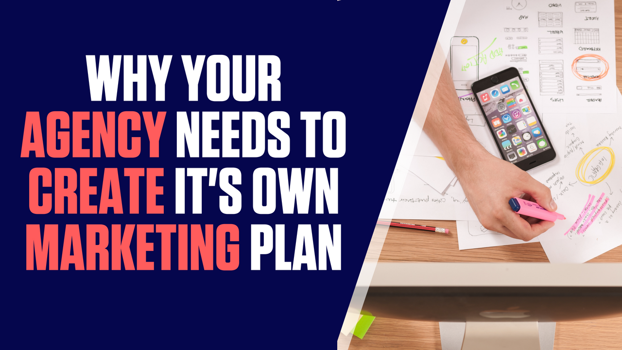 Why You Need to Create & Execute a Marketing Plan for Your Agency