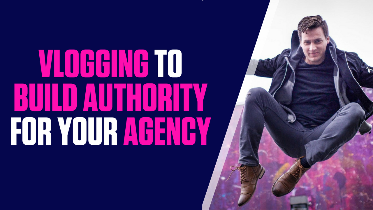 How Vlogging Builds Trust and Authority to Win More Agency Clients