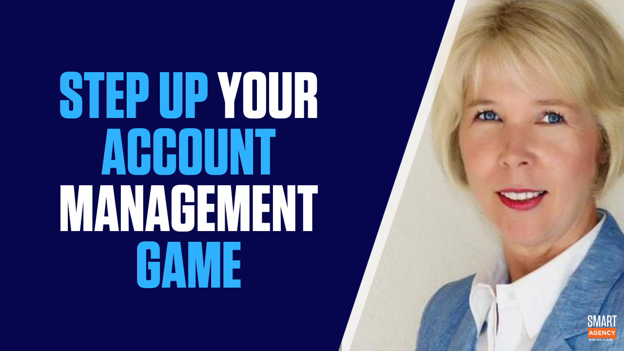 Account Management - Do You Need to Step Up Your Agency's Game?