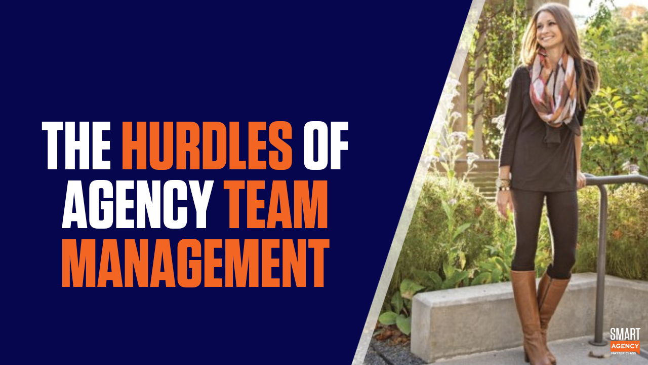 Team Management: How to Get Over the Hurdles of Your Agency Team