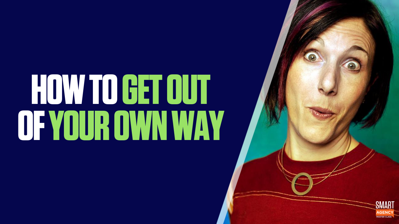 Change Your Mindset: How to Get Out of Your Way and Grow Your Agency