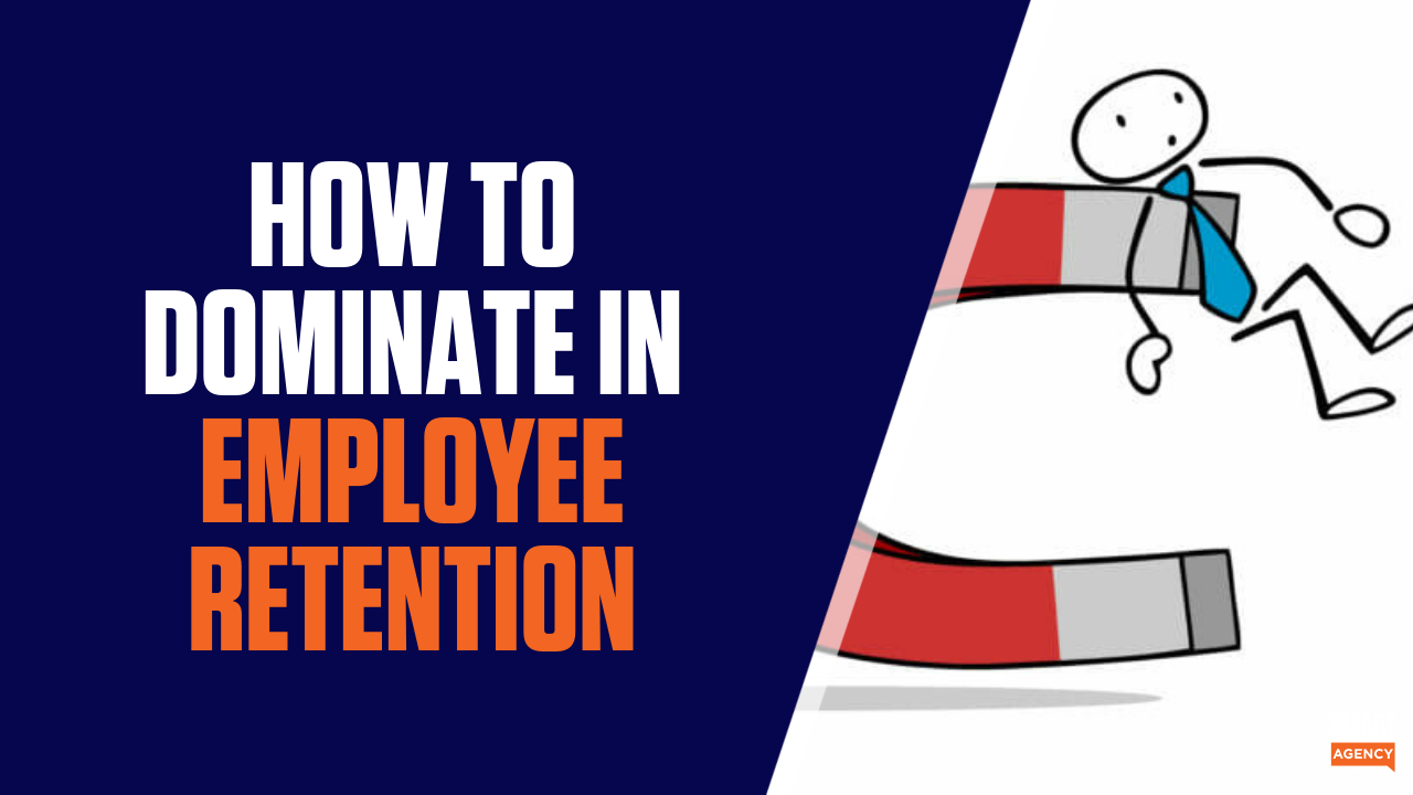 Employee Retention: How To Dominate Your Agency's Employee Retention