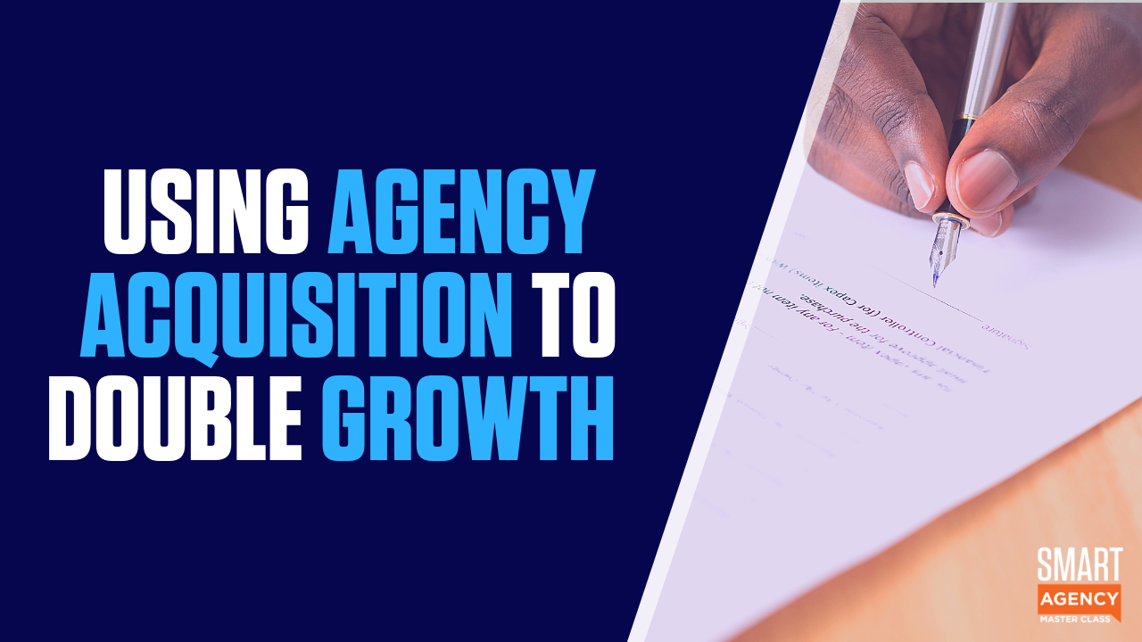Agency Acquisitions: How An Agency Used Acquisitions to Double Growth