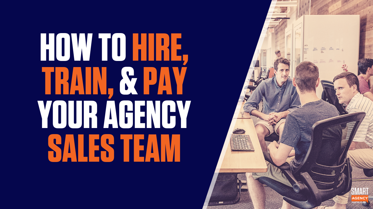 Agency Sales Team: How to Hire, Train, and Pay a Successful Sales Team