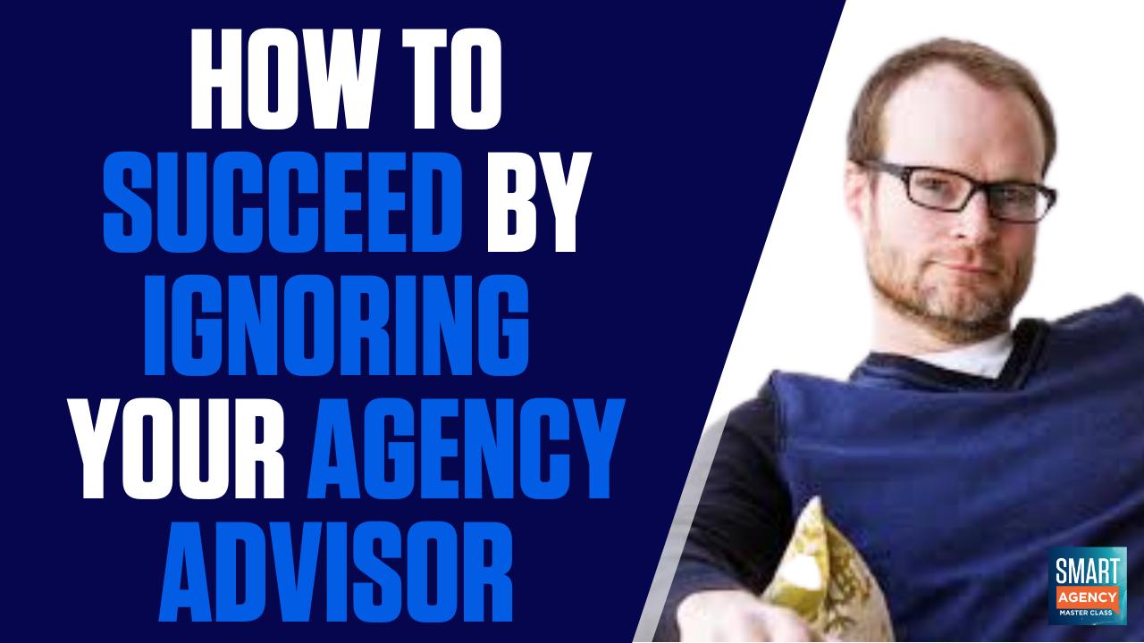 ignoring your agency advisor