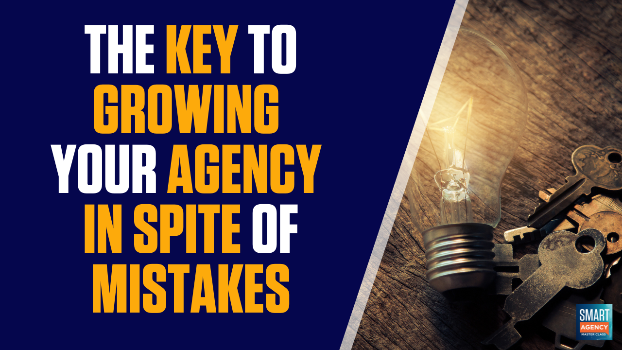 key to growing agency in spite of mistakes