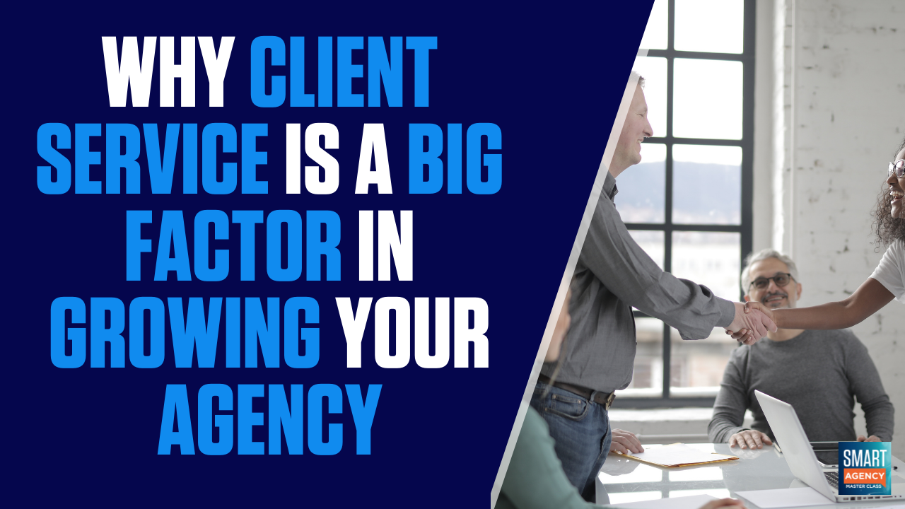 Why Client Service is a Big Factor in Growing Your Agency