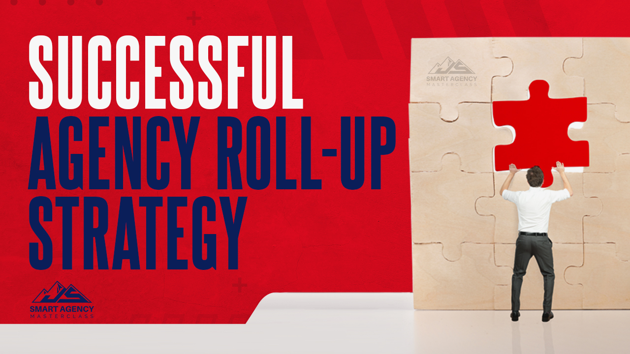 Successful agency roll up strategy