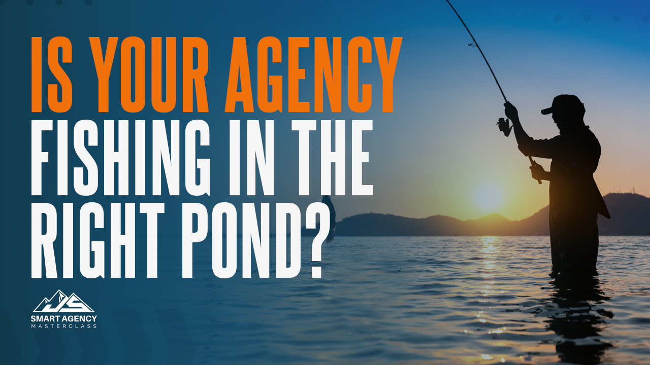 Your agency fishing in the right pond2