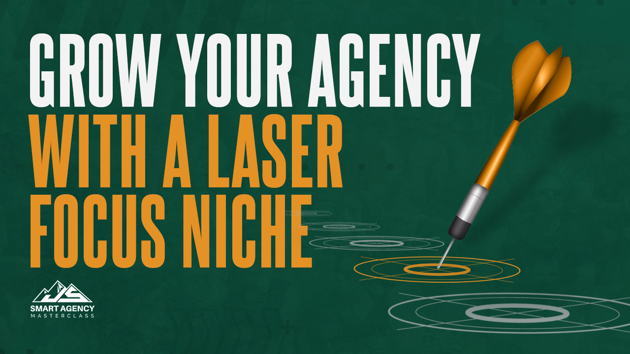 Grow Your Agency With Laser Focus Niche