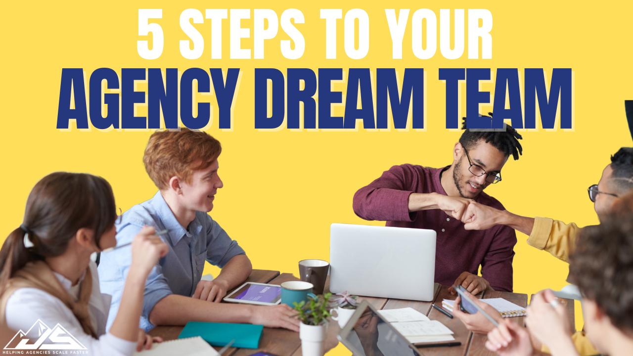 5 steps agency dream team