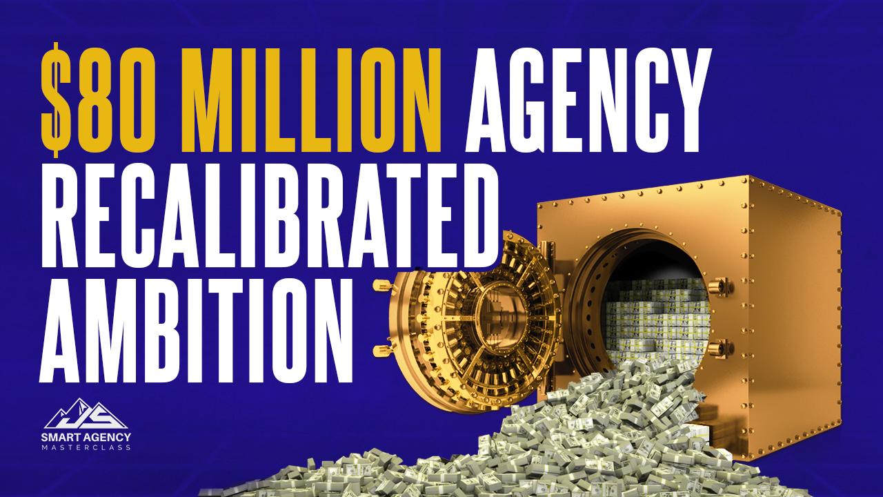 $80 Million Agency Recalibrated Ambition